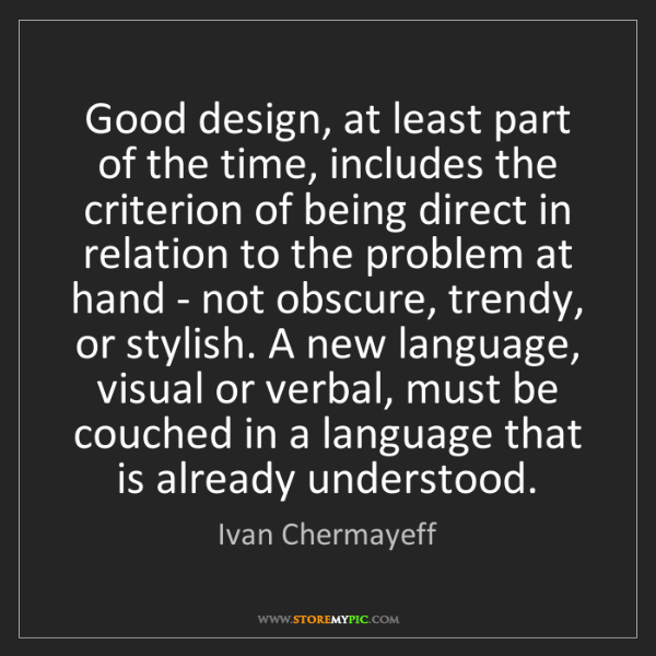 Ivan Chermayeff: Good design, at least part of the time, includes the...