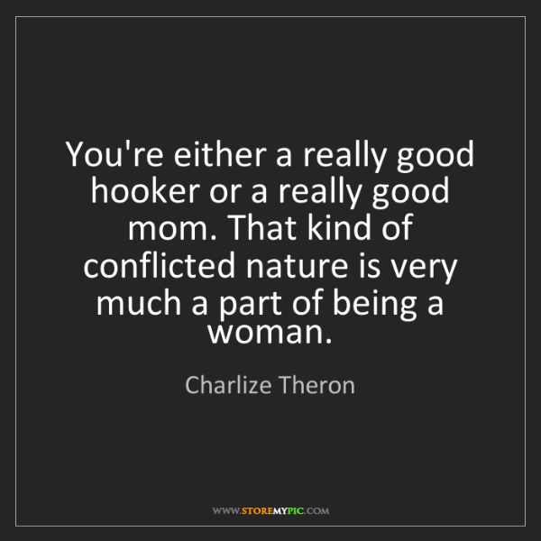 Charlize Theron: You're either a really good hooker or a really good mom....
