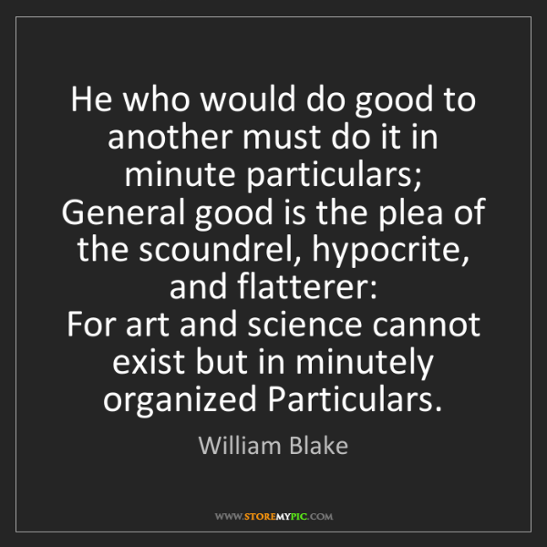 William Blake: He who would do good to another must do it in minute...
