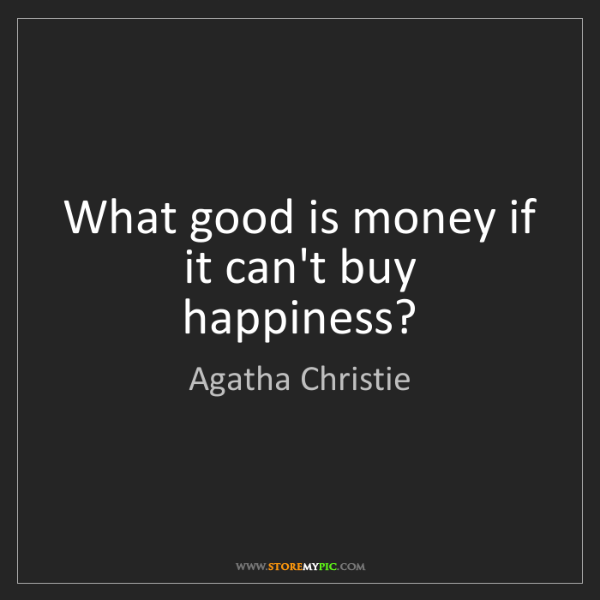 Agatha Christie: What good is money if it can't buy happiness?