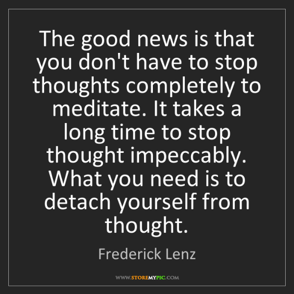 Frederick Lenz: The good news is that you don't have to stop thoughts...