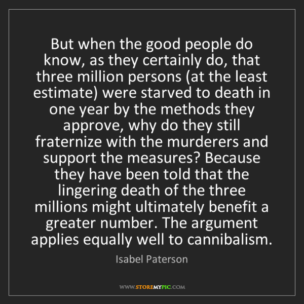 Isabel Paterson: But when the good people do know, as they certainly do,...