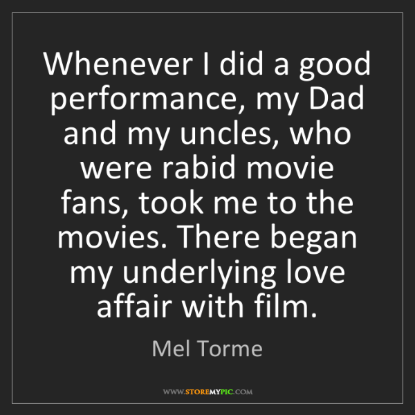 Mel Torme: Whenever I did a good performance, my Dad and my uncles,...