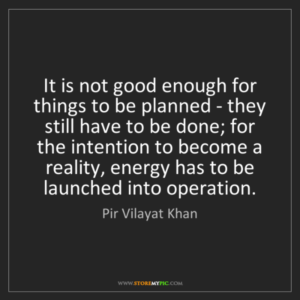 Pir Vilayat Khan: It is not good enough for things to be planned - they...