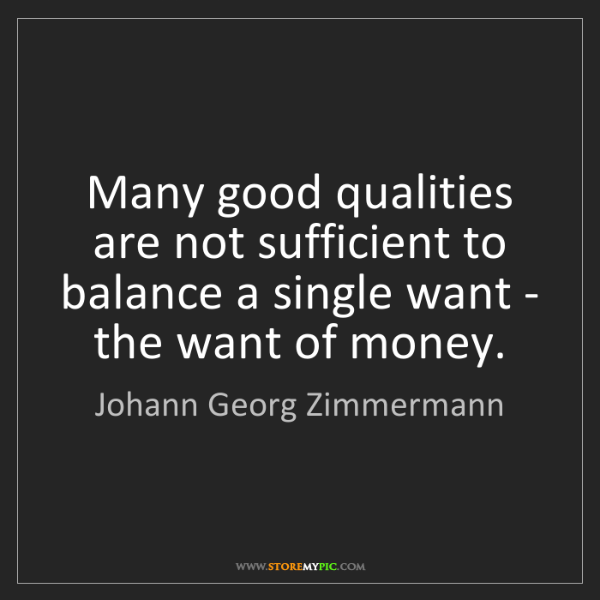 Johann Georg Zimmermann: Many good qualities are not sufficient to balance a single...
