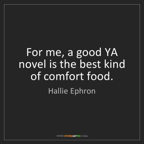 Hallie Ephron: For me, a good YA novel is the best kind of comfort food.
