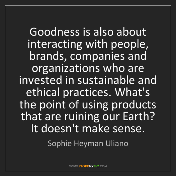 Sophie Heyman Uliano: Goodness is also about interacting with people, brands,...