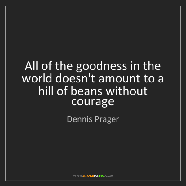 Dennis Prager: All of the goodness in the world doesn't amount to a...