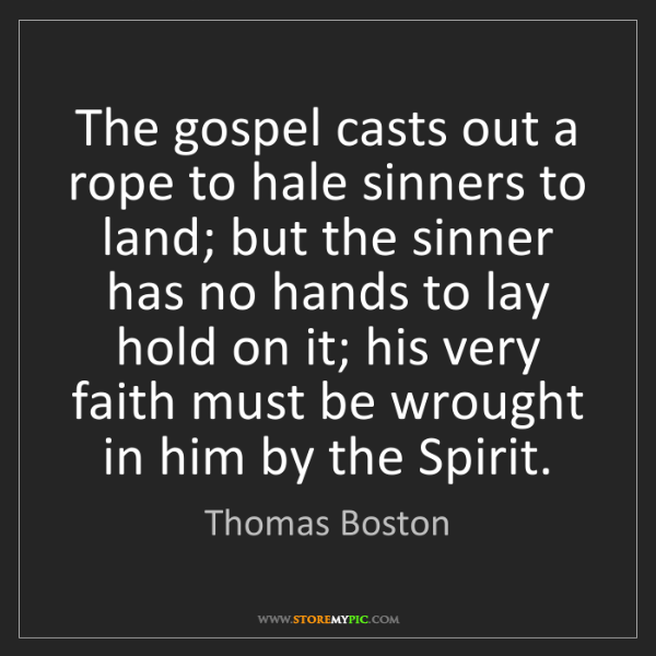 Thomas Boston: The gospel casts out a rope to hale sinners to land;...