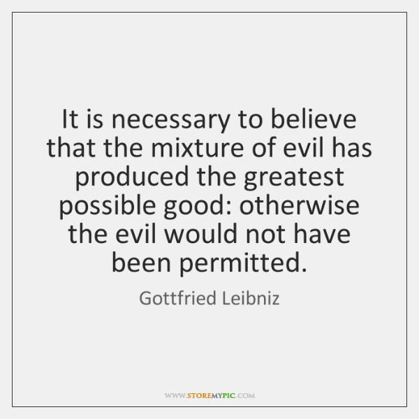 It is necessary to believe that the mixture of evil has produced ...