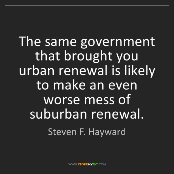 Steven F. Hayward: The same government that brought you urban renewal is...