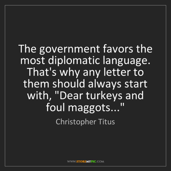 Christopher Titus: The government favors the most diplomatic language. That's...