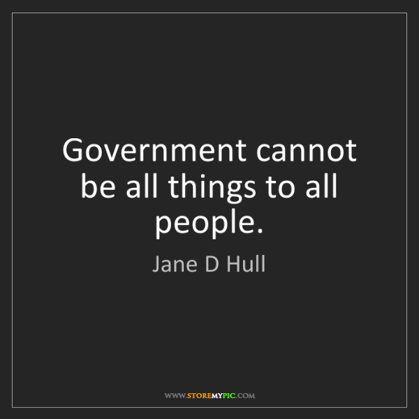 Jane D Hull: Government cannot be all things to all people.