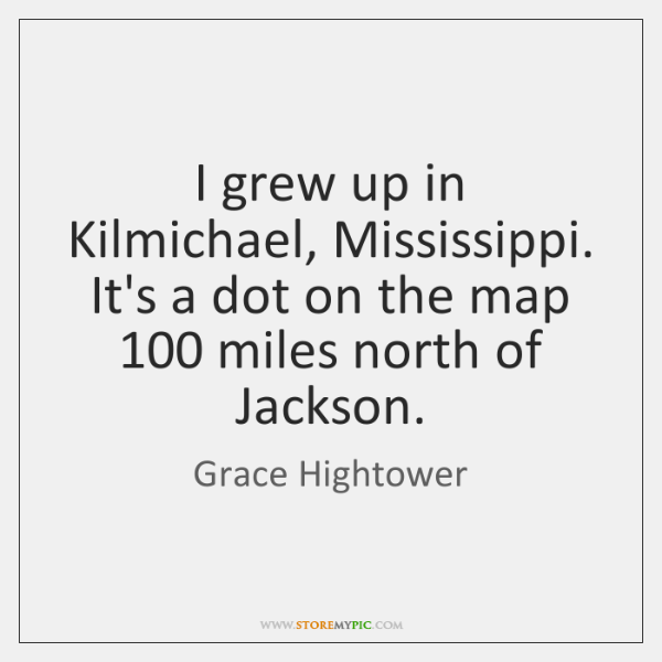 I grew up in Kilmichael, Mississippi. It's a dot on the map 100 ...