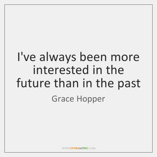 I've always been more interested in the future than in the past