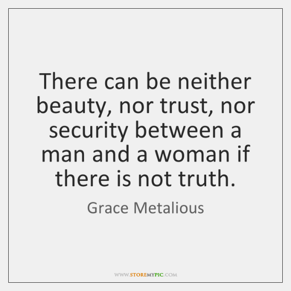 There can be neither beauty, nor trust, nor security between a man ...