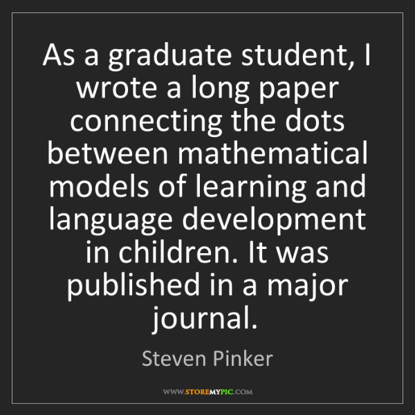 Steven Pinker: As a graduate student, I wrote a long paper connecting...