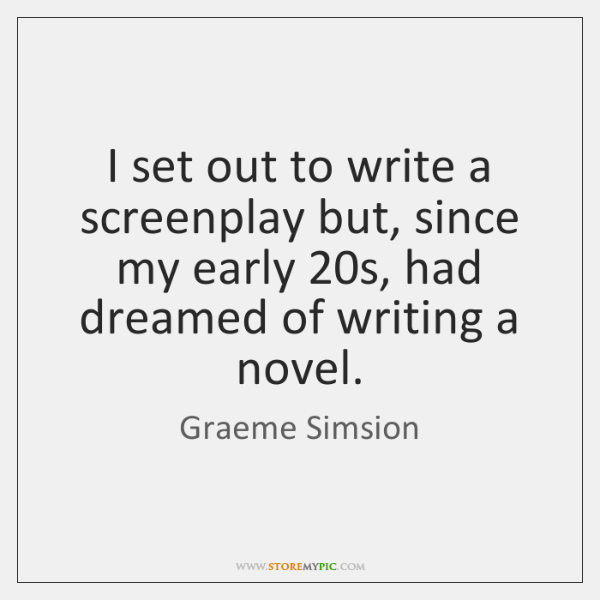 I set out to write a screenplay but, since my early 20s, ...