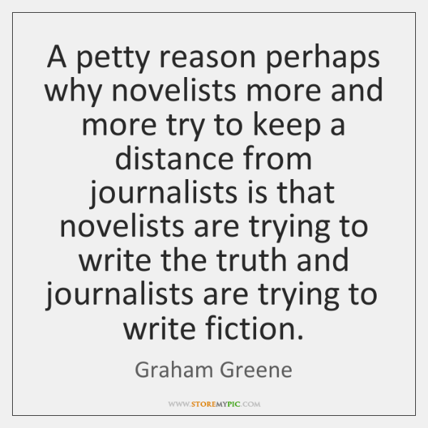 A petty reason perhaps why novelists more and more try to keep ...