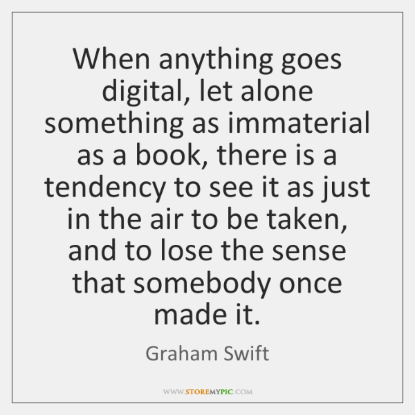 When anything goes digital, let alone something as immaterial as a book, ...