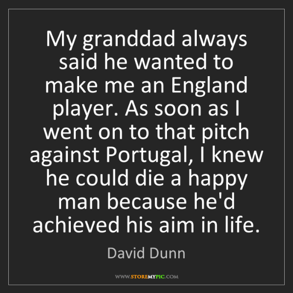 David Dunn: My granddad always said he wanted to make me an England...