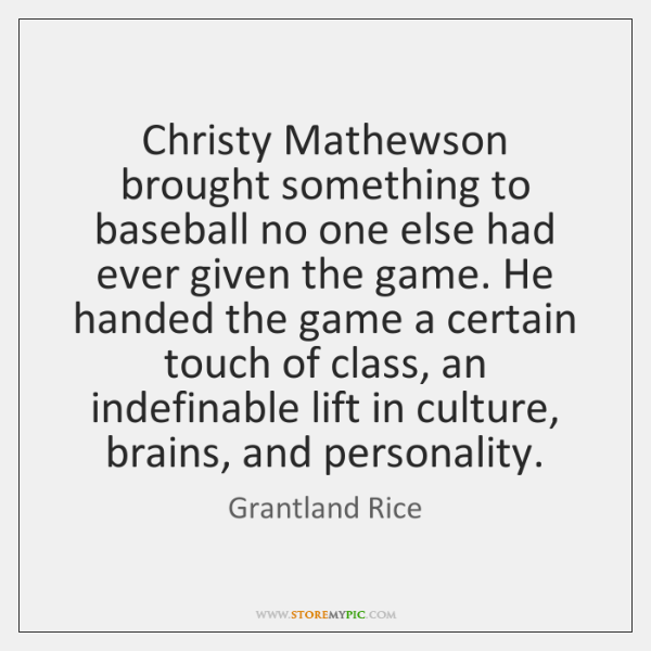Christy Mathewson brought something to baseball no one else had ever given ...