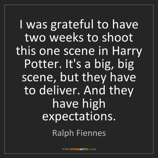 Ralph Fiennes: I was grateful to have two weeks to shoot this one scene...
