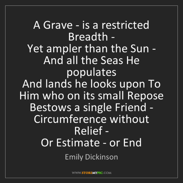 Emily Dickinson: A Grave - is a restricted Breadth -   Yet ampler than...