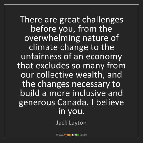 Jack Layton: There are great challenges before you, from the overwhelming...
