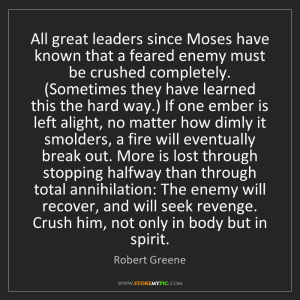 Robert Greene: All great leaders since Moses have known that a feared...