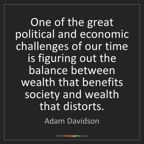 Adam Davidson: One of the great political and economic challenges of...