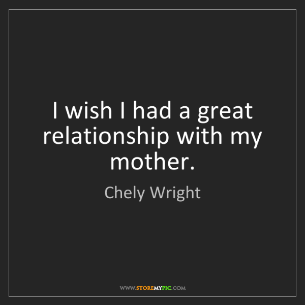 Chely Wright: I wish I had a great relationship with my mother.
