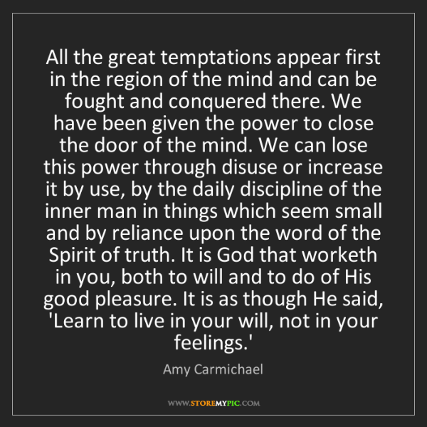Amy Carmichael: All the great temptations appear first in the region...