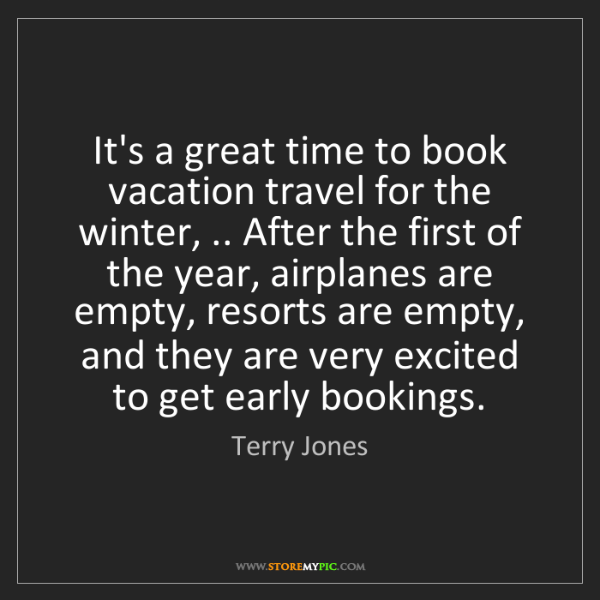 Terry Jones: It's a great time to book vacation travel for the winter,...