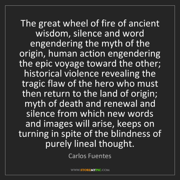 Carlos Fuentes: The great wheel of fire of ancient wisdom, silence and...