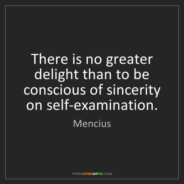 Mencius: There is no greater delight than to be conscious of sincerity...