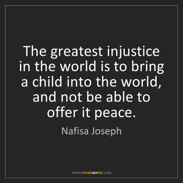 Nafisa Joseph: The greatest injustice in the world is to bring a child...