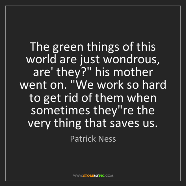 Patrick Ness: The green things of this world are just wondrous, are'...
