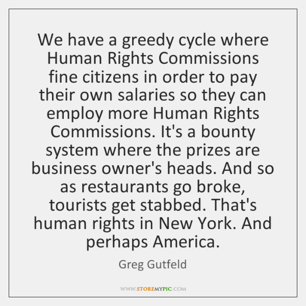 We have a greedy cycle where Human Rights Commissions fine citizens in ...