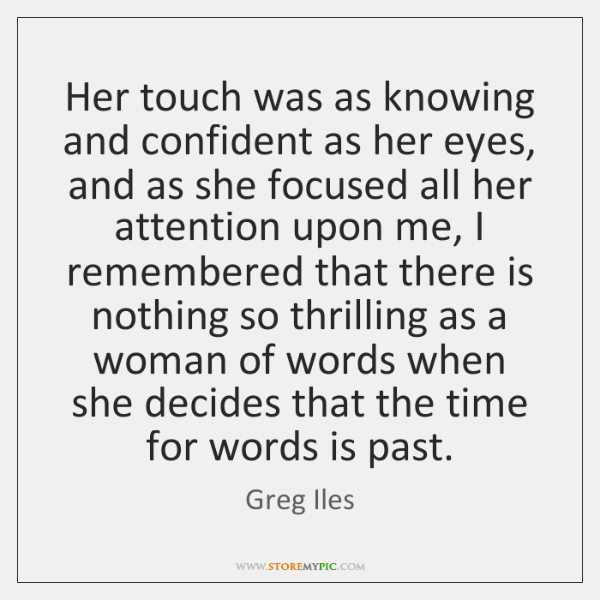 Her touch was as knowing and confident as her eyes, and as ...