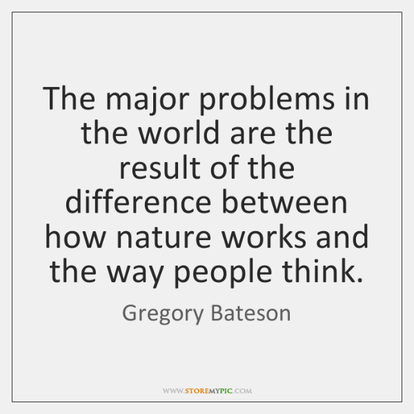 The major problems in the world are the result of the difference ...