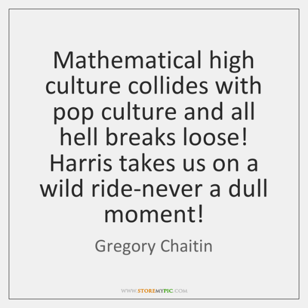 Mathematical high culture collides with pop culture and all hell breaks loose! ...
