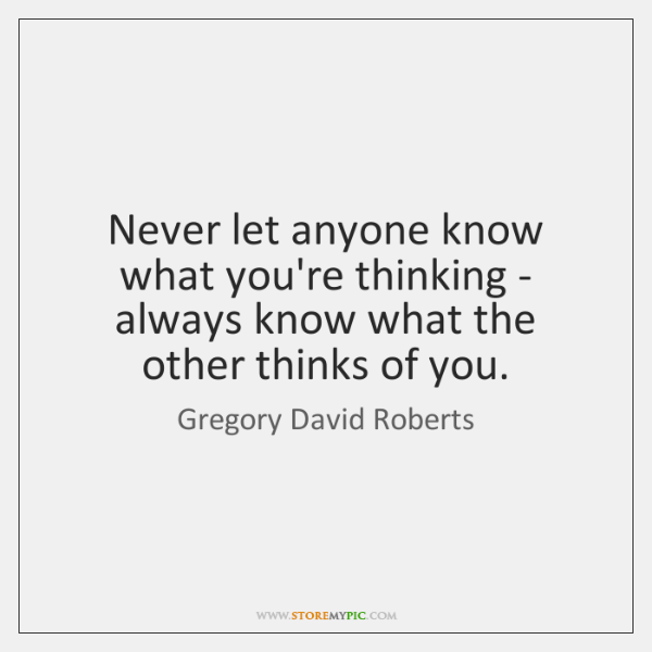 Never let anyone know what you're thinking - always know what the ...