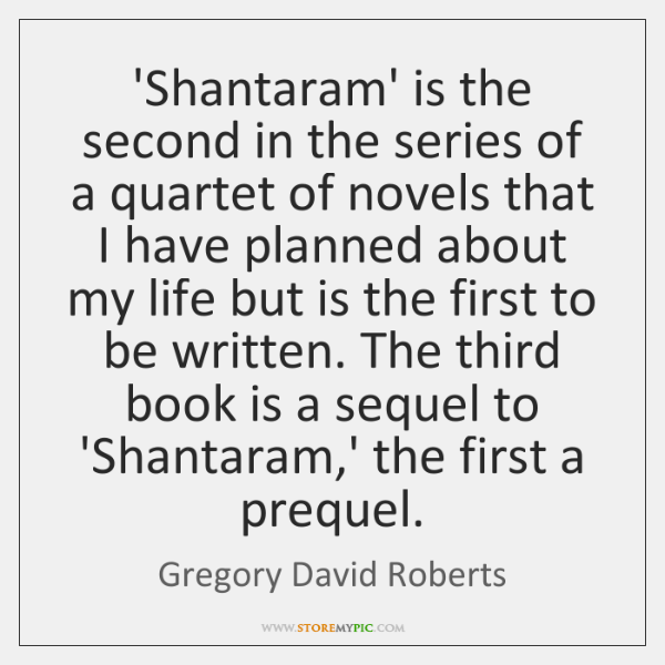 'Shantaram' is the second in the series of a quartet of novels ...