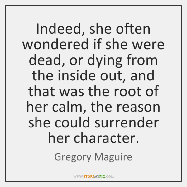 Indeed, she often wondered if she were dead, or dying from the ...