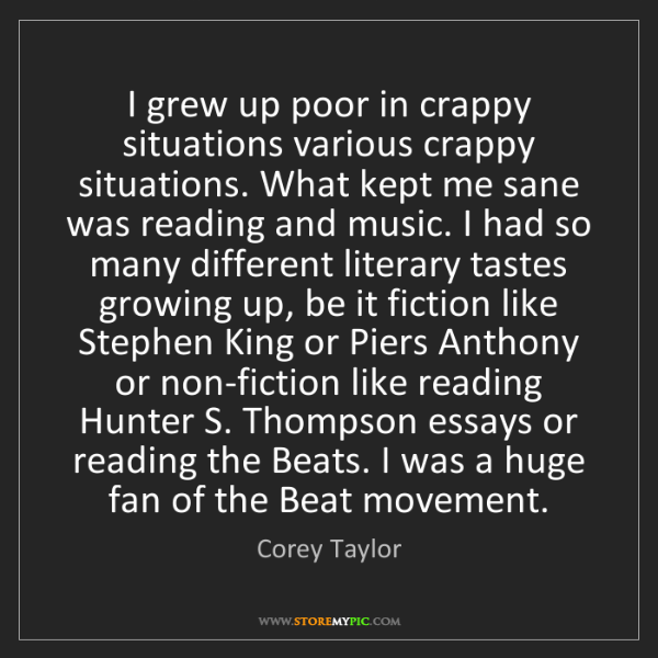 Corey Taylor: I grew up poor in crappy situations various crappy situations....