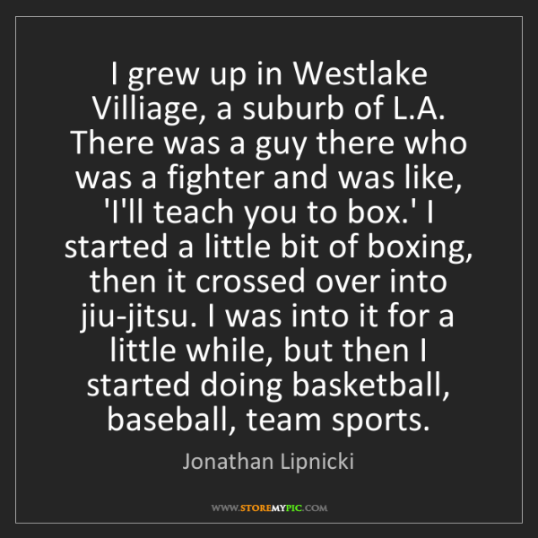 Jonathan Lipnicki: I grew up in Westlake Villiage, a suburb of L.A. There...