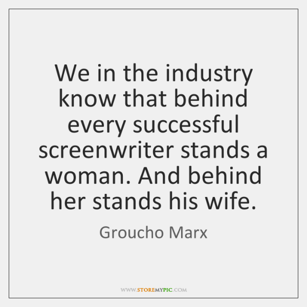 We in the industry know that behind every successful screenwriter stands a ...