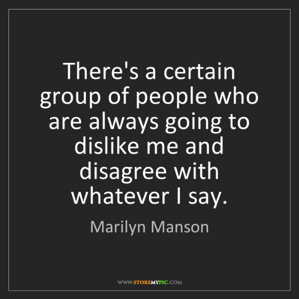 Marilyn Manson: There's a certain group of people who are always going...