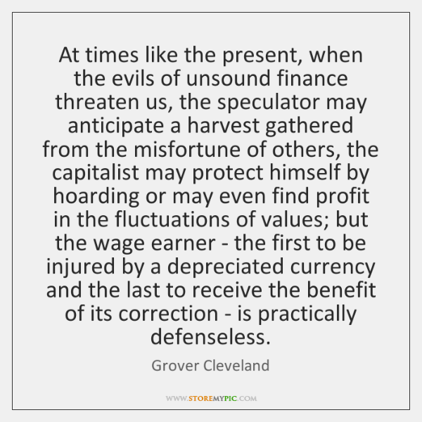 At times like the present, when the evils of unsound finance threaten ...